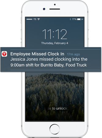 Wondering if your employee showed up to work? You'll be notified if they don't clock in.