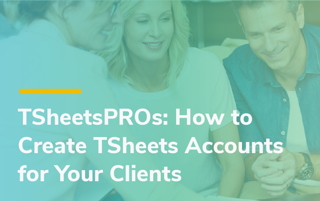 How to Create TSheets Accounts for Your Clients