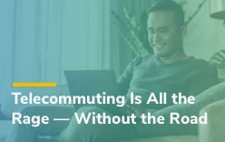 Telecommuting Is All the Rage - Without the Road