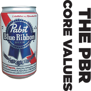 Pabst Blue Ribbon isn't just for drinking. It's also a part of our core values.